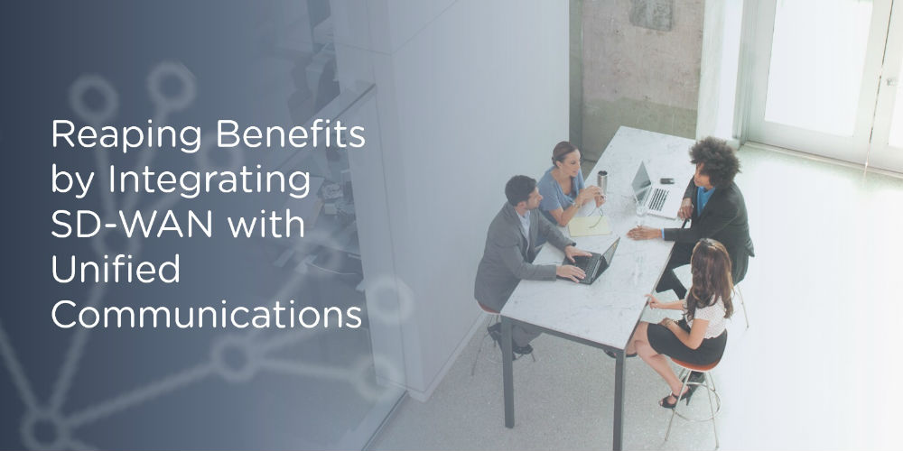 Reaping Benefits by Integrating SD-WAN with Unified Communications