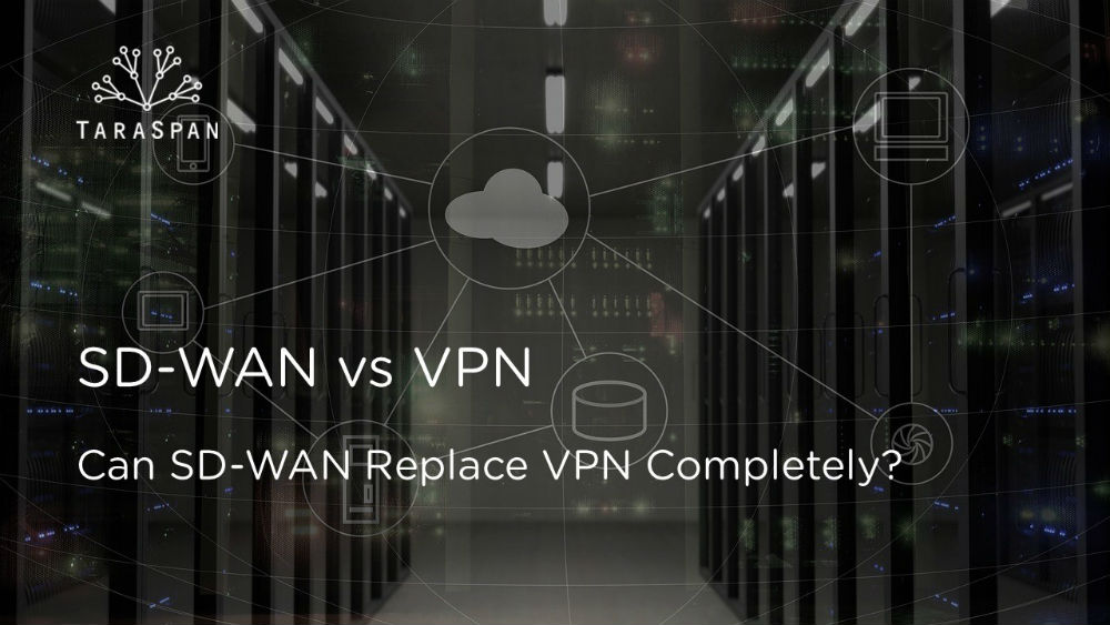 SD-WAN vs VPN: Can SD-WAN Replace VPN Completely?